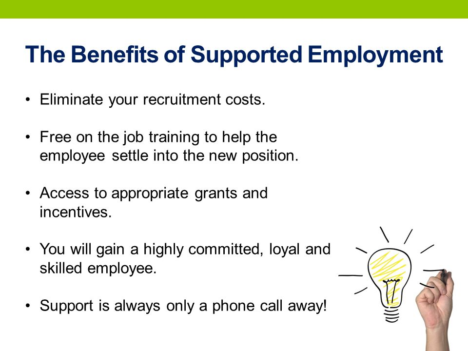 The Benefits of Supported Employment Eliminate your recruitment costs.