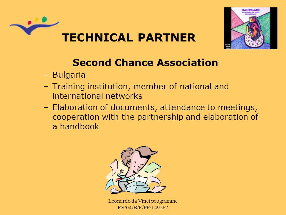 Leonardo da Vinci programme ES/04/B/F/PP-149262 TECHNICAL PARTNER Second Chance Association –Bulgaria –Training institution, member of national and in