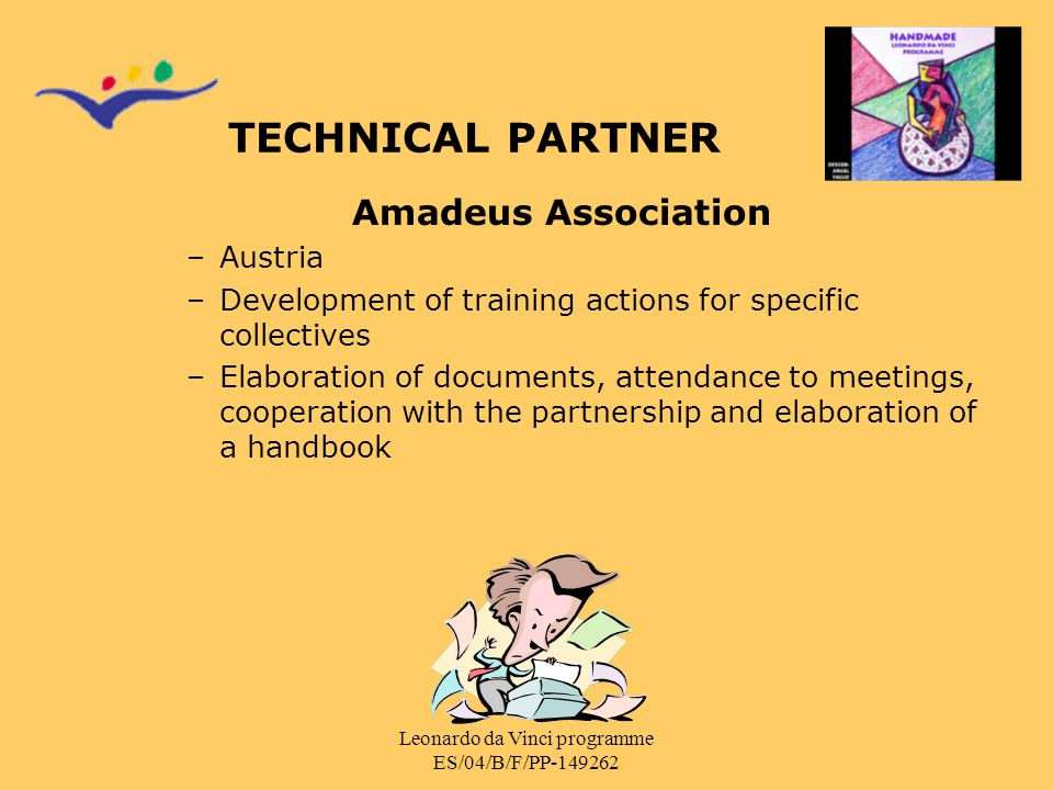 Leonardo da Vinci programme ES/04/B/F/PP-149262 TECHNICAL PARTNER Amadeus Association –Austria –Development of training actions for specific collectiv