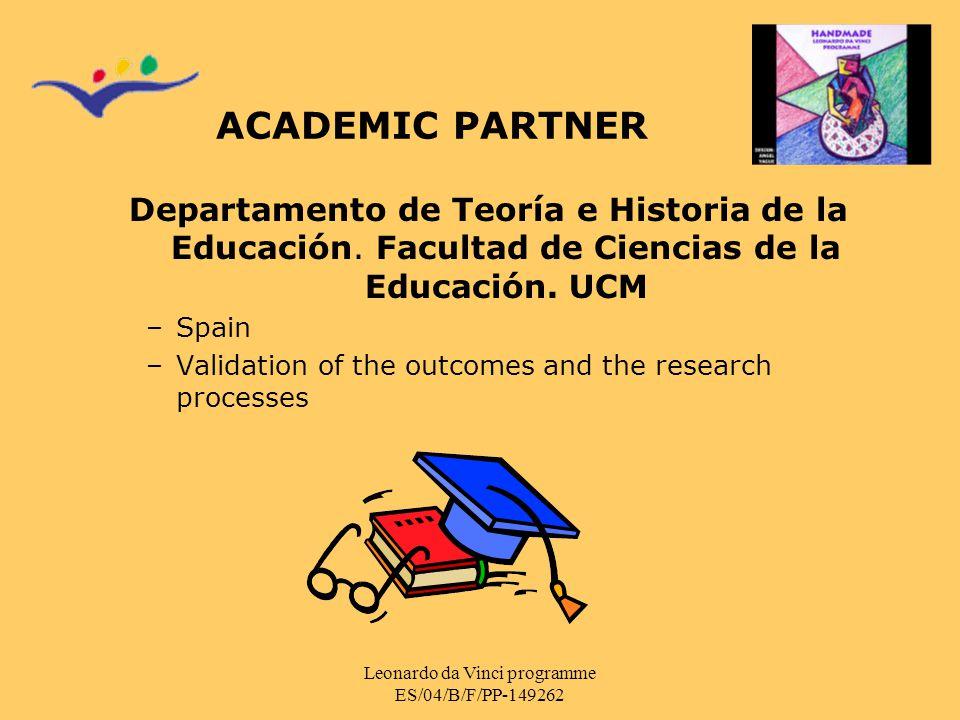 Leonardo da Vinci programme ES/04/B/F/PP-149262 ACADEMIC PARTNER Departamento de Teoría e Historia de la Educación.
