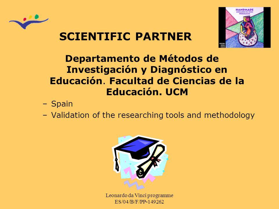 Leonardo da Vinci programme ES/04/B/F/PP-149262 SCIENTIFIC PARTNER Departamento de Métodos de Investigación y Diagnóstico en Educación.