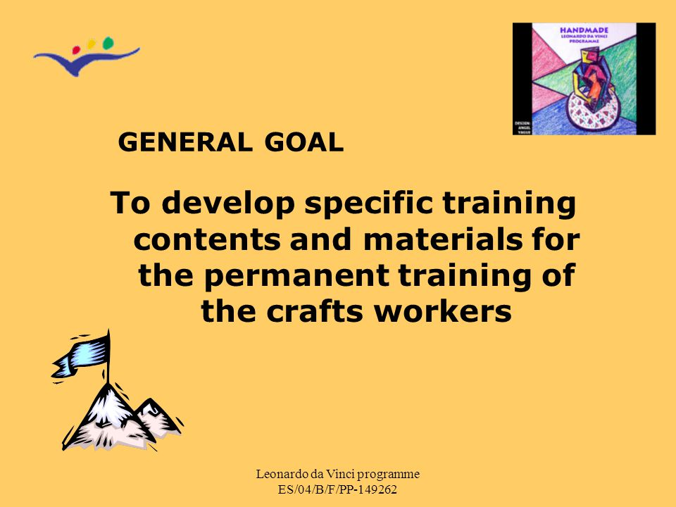 Leonardo da Vinci programme ES/04/B/F/PP-149262 GENERAL GOAL To develop specific training contents and materials for the permanent training of the cra
