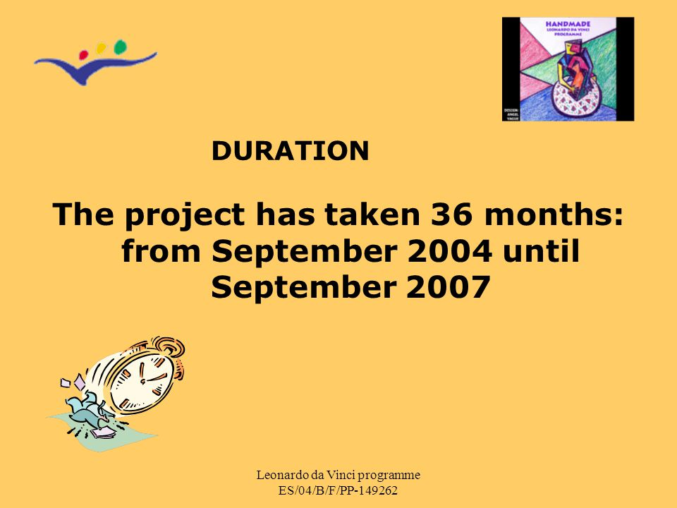 Leonardo da Vinci programme ES/04/B/F/PP-149262 DURATION The project has taken 36 months: from September 2004 until September 2007