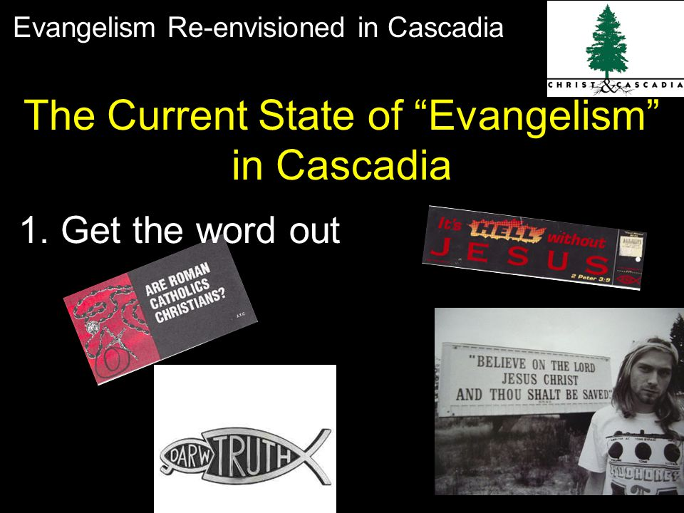 Evangelism Re-envisioned in Cascadia The Current State of Evangelism in Cascadia 1.
