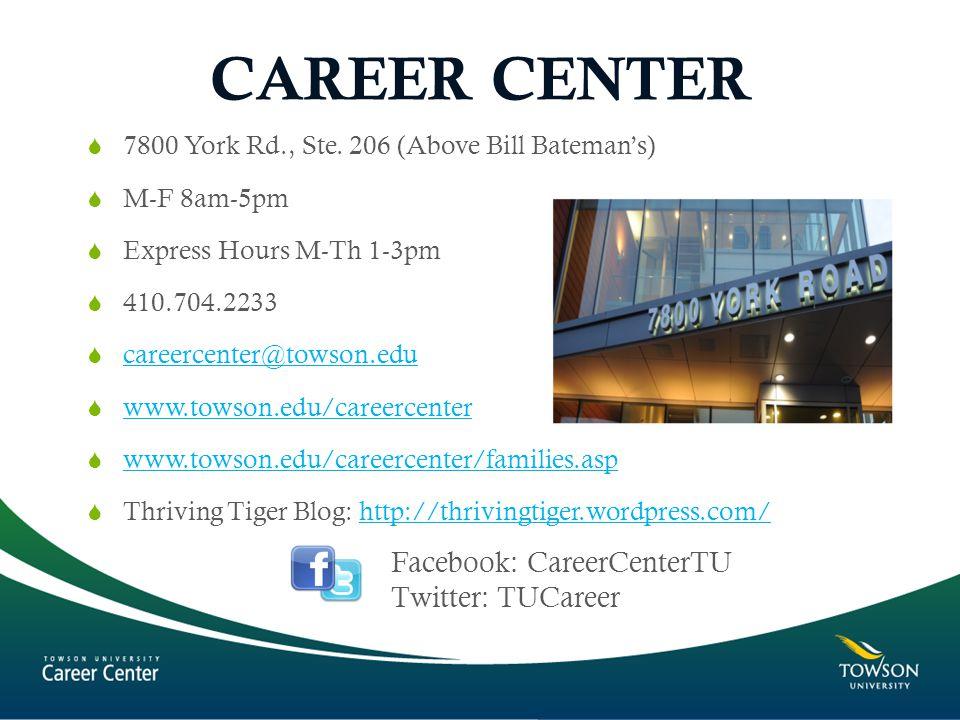 CAREER CENTER  7800 York Rd., Ste. 206 (Above Bill Bateman's)  M-F 8am-5pm  Express Hours M-Th 1-3pm  410.704.2233  careercenter@towson.edu caree