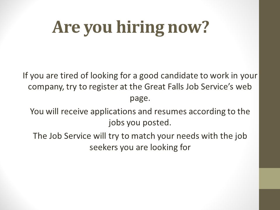 Are you hiring now? If you are tired of looking for a good candidate to work in your company, try to register at the Great Falls Job Service's web pag