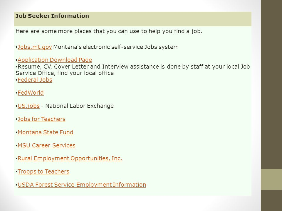 Job Seeker Information Here are some more places that you can use to help you find a job.