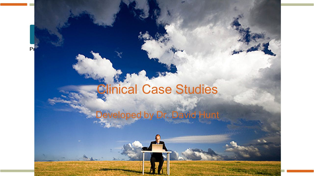 www.pspbc.ca Clinical Case Studies Developed by Dr. David Hunt