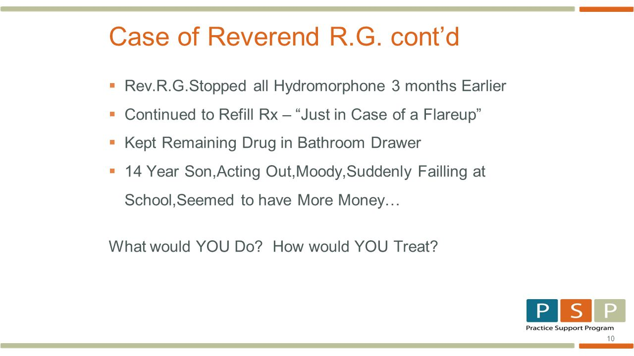 10  Rev.R.G.Stopped all Hydromorphone 3 months Earlier  Continued to Refill Rx – Just in Case of a Flareup  Kept Remaining Drug in Bathroom Drawer  14 Year Son,Acting Out,Moody,Suddenly Failling at School,Seemed to have More Money… What would YOU Do.