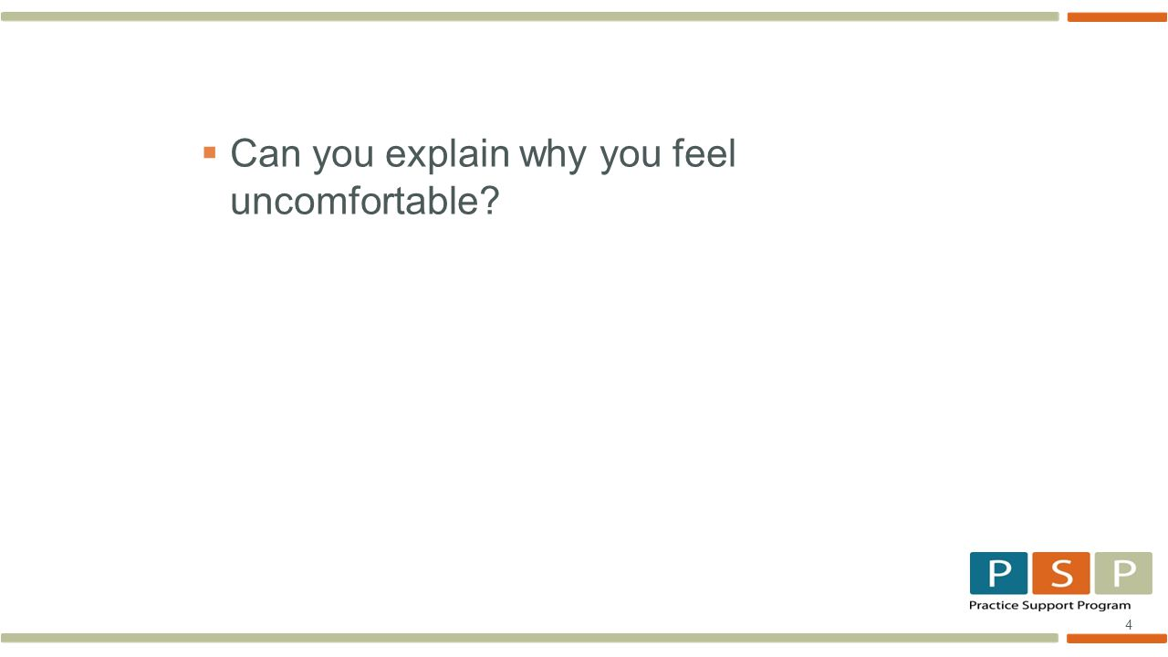 4  Can you explain why you feel uncomfortable
