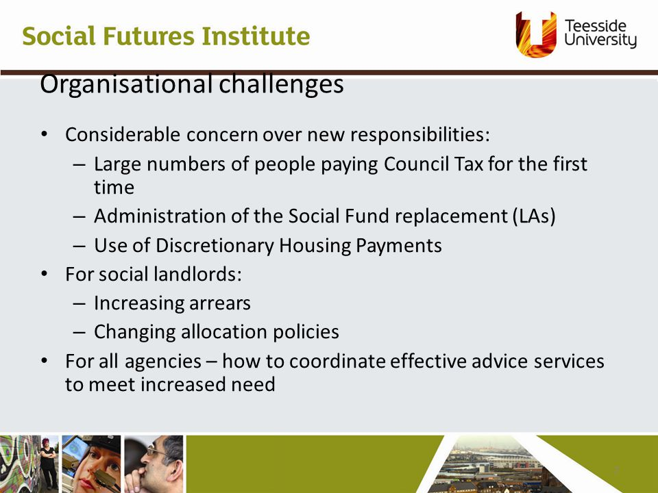 Organisational challenges Considerable concern over new responsibilities: – Large numbers of people paying Council Tax for the first time – Administration of the Social Fund replacement (LAs) – Use of Discretionary Housing Payments For social landlords: – Increasing arrears – Changing allocation policies For all agencies – how to coordinate effective advice services to meet increased need 7