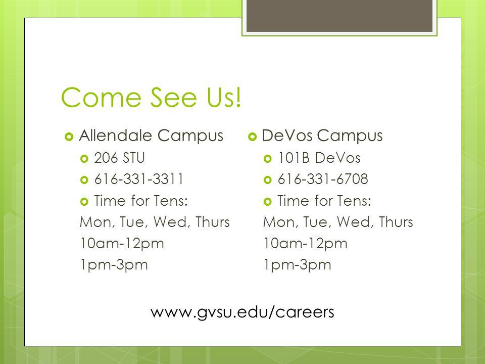 Come See Us!  Allendale Campus  206 STU  616-331-3311  Time for Tens: Mon, Tue, Wed, Thurs 10am-12pm 1pm-3pm  DeVos Campus  101B DeVos  616-331
