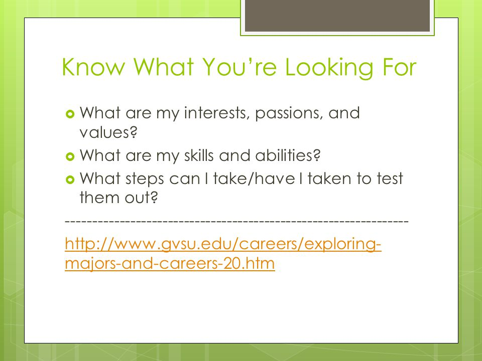 Know What You're Looking For  What are my interests, passions, and values.