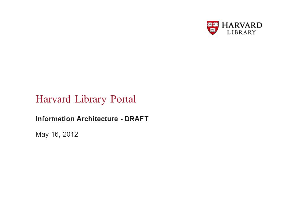 Harvard Library Portal Information Architecture - DRAFT May 16, 2012