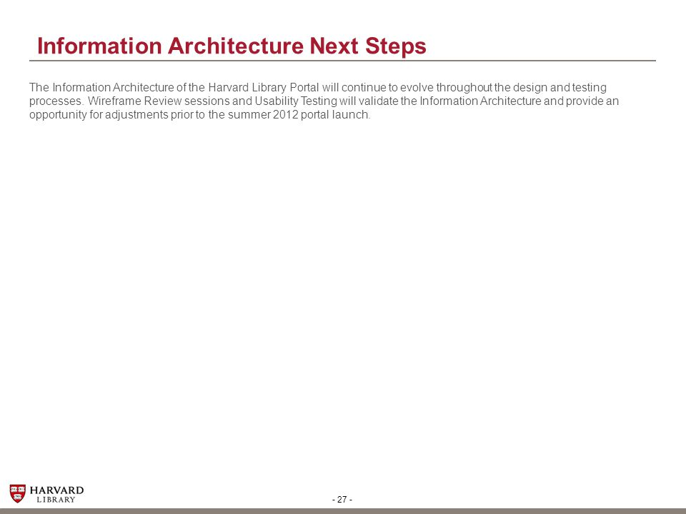 Information Architecture Next Steps The Information Architecture of the Harvard Library Portal will continue to evolve throughout the design and testi
