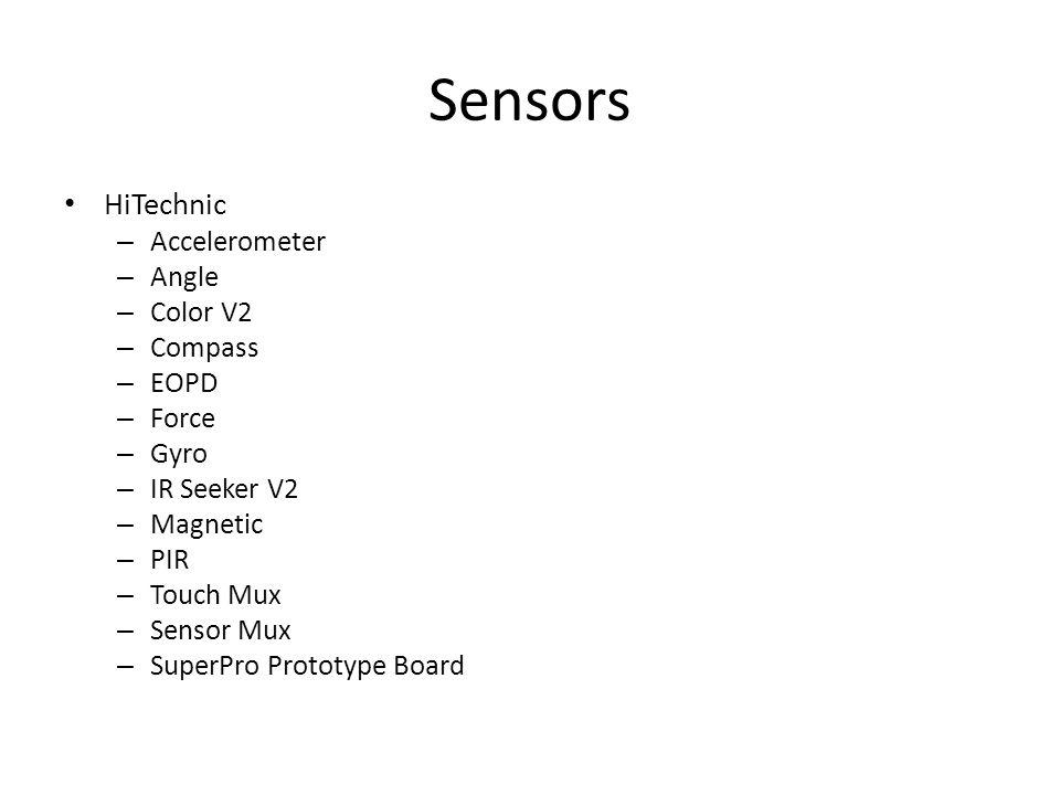 Sensors HiTechnic – Accelerometer – Angle – Color V2 – Compass – EOPD – Force – Gyro – IR Seeker V2 – Magnetic – PIR – Touch Mux – Sensor Mux – SuperPro Prototype Board