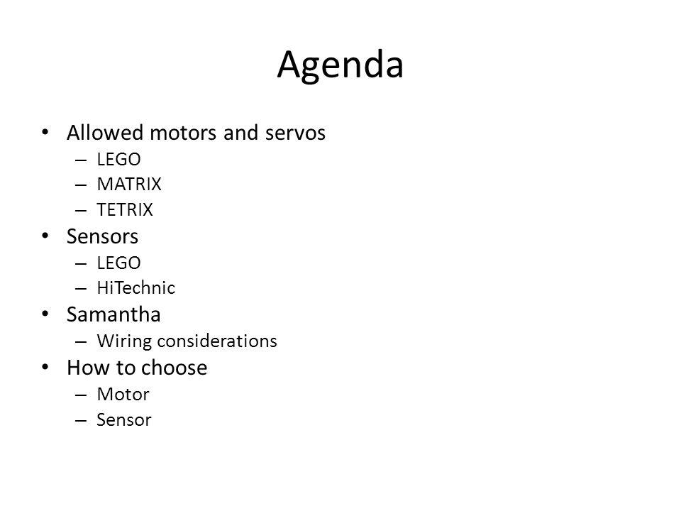 Agenda Allowed motors and servos – LEGO – MATRIX – TETRIX Sensors – LEGO – HiTechnic Samantha – Wiring considerations How to choose – Motor – Sensor