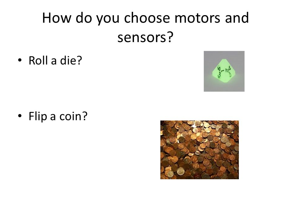 How do you choose motors and sensors Roll a die Flip a coin