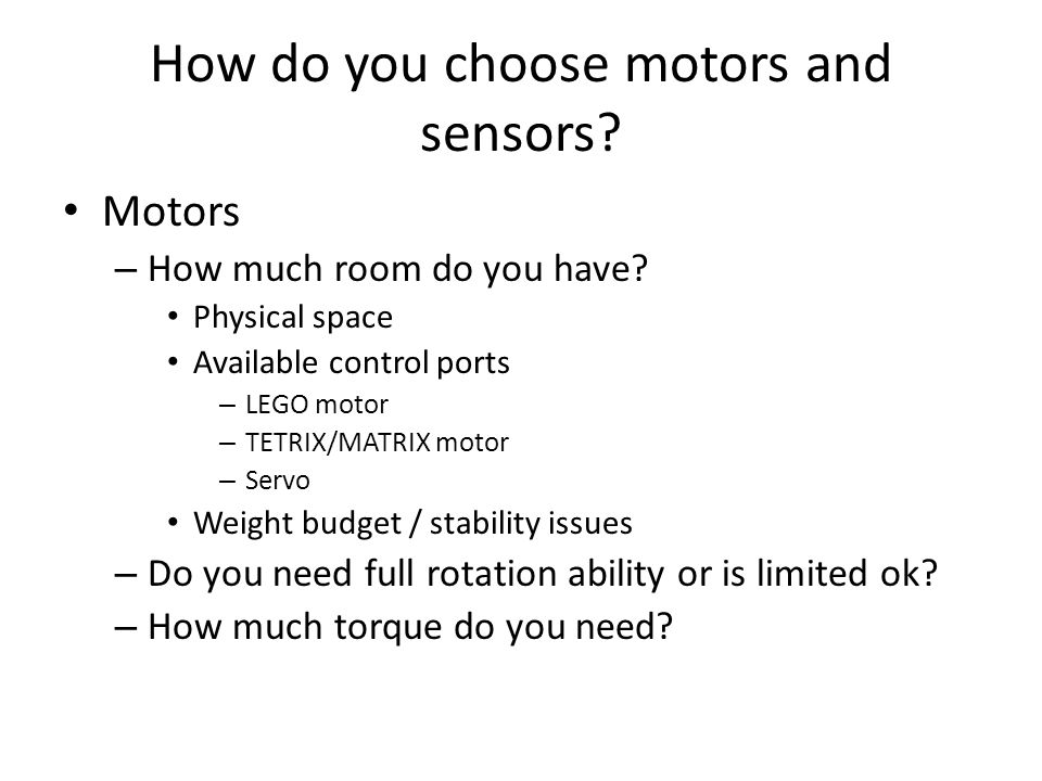 How do you choose motors and sensors. Motors – How much room do you have.