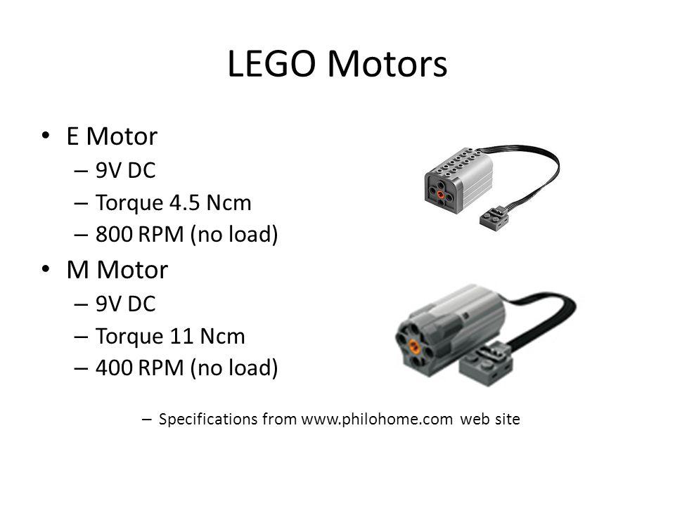 E Motor – 9V DC – Torque 4.5 Ncm – 800 RPM (no load) M Motor – 9V DC – Torque 11 Ncm – 400 RPM (no load) – Specifications from www.philohome.com web site LEGO Motors