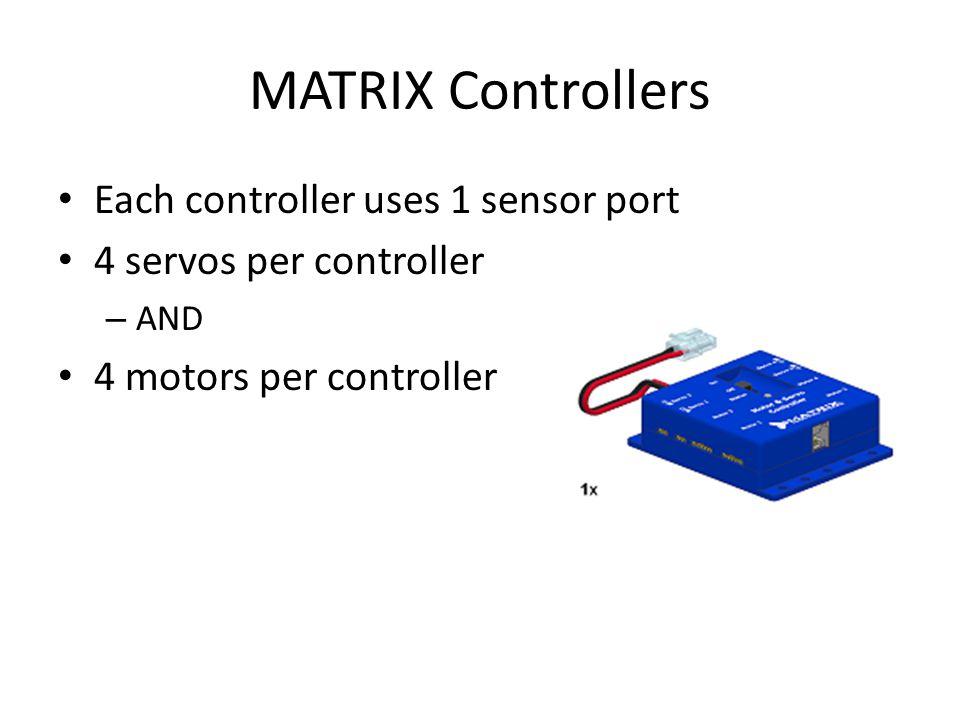 Each controller uses 1 sensor port 4 servos per controller – AND 4 motors per controller MATRIX Controllers