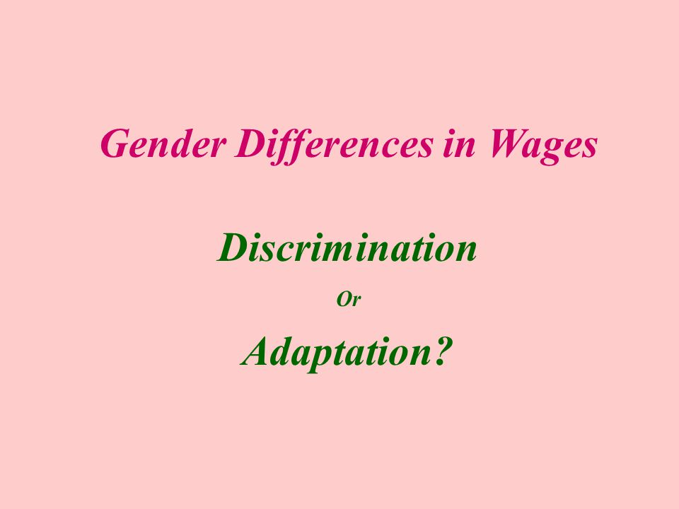 Gender Differences in Wages Discrimination Or Adaptation?