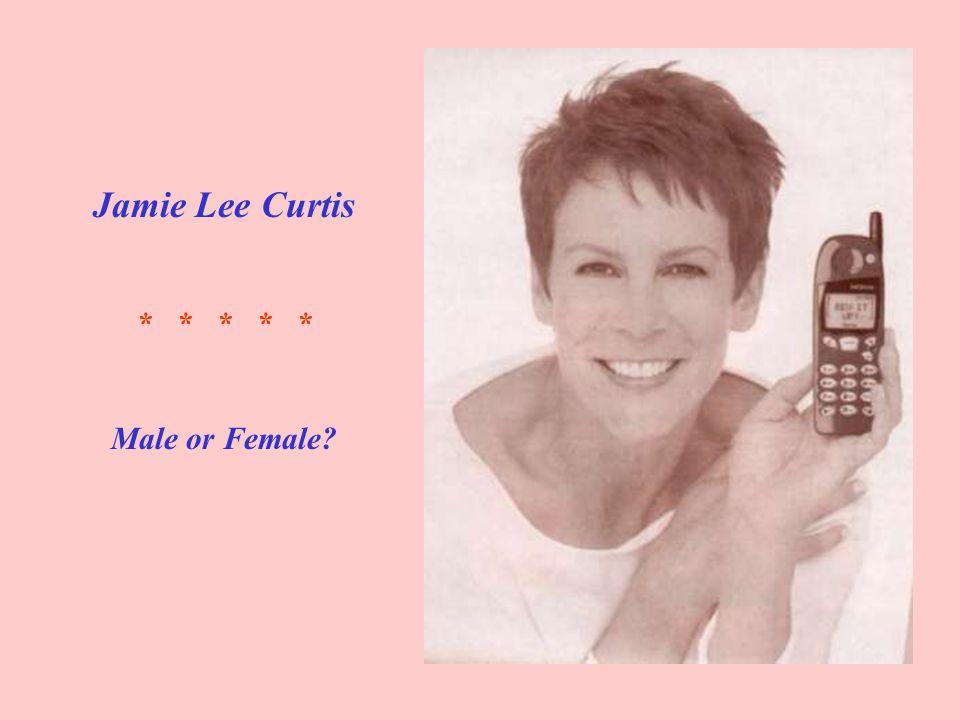 Jamie Lee Curtis * * * * * Male or Female