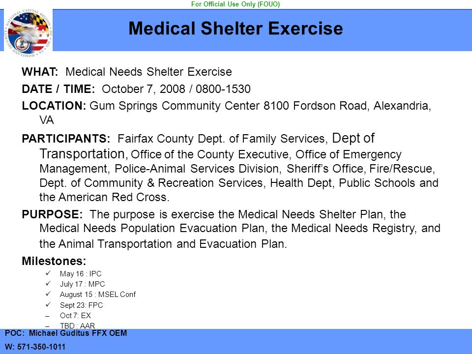 Medical Shelter Exercise WHAT: Medical Needs Shelter Exercise DATE / TIME: October 7, 2008 / 0800-1530 LOCATION: Gum Springs Community Center 8100 For