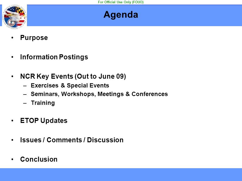 Agenda Purpose Information Postings NCR Key Events (Out to June 09) –Exercises & Special Events –Seminars, Workshops, Meetings & Conferences –Training