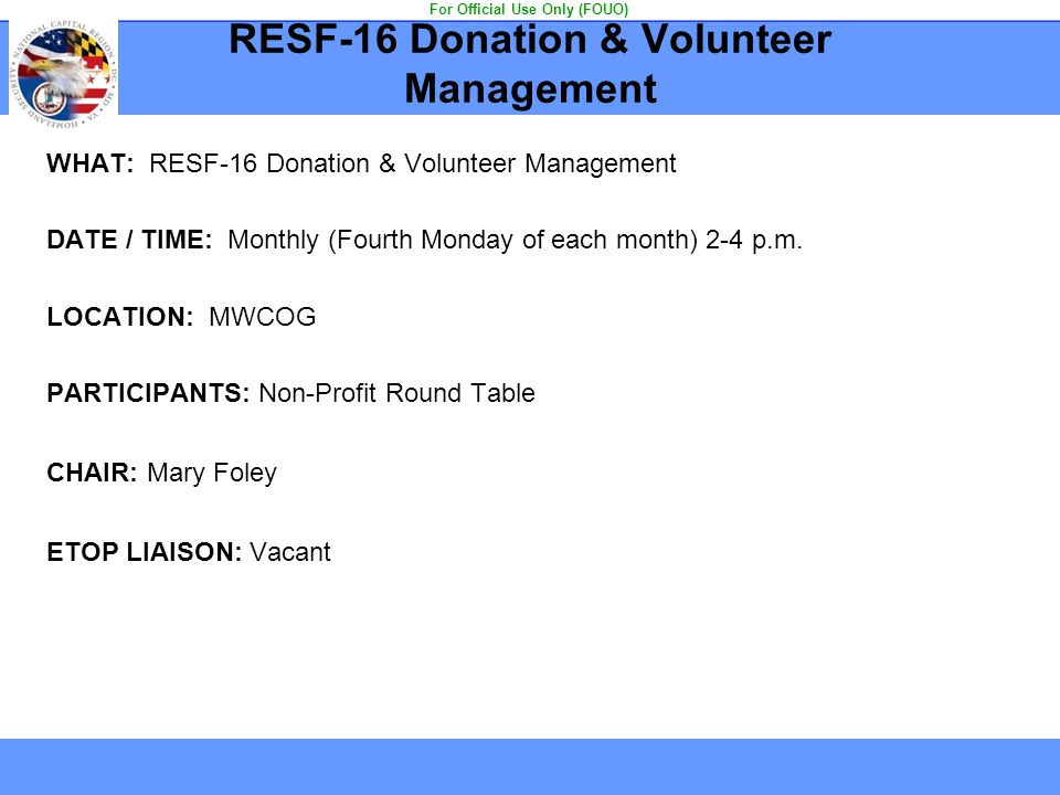 RESF-16 Donation & Volunteer Management WHAT: RESF-16 Donation & Volunteer Management DATE / TIME: Monthly (Fourth Monday of each month) 2-4 p.m. LOCA