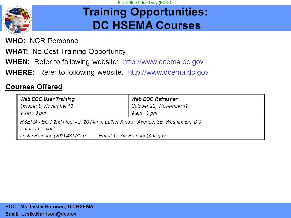 Training Opportunities: DC HSEMA Courses WHO: NCR Personnel WHAT: No Cost Training Opportunity WHEN: Refer to following website: http://www.dcema.dc.g