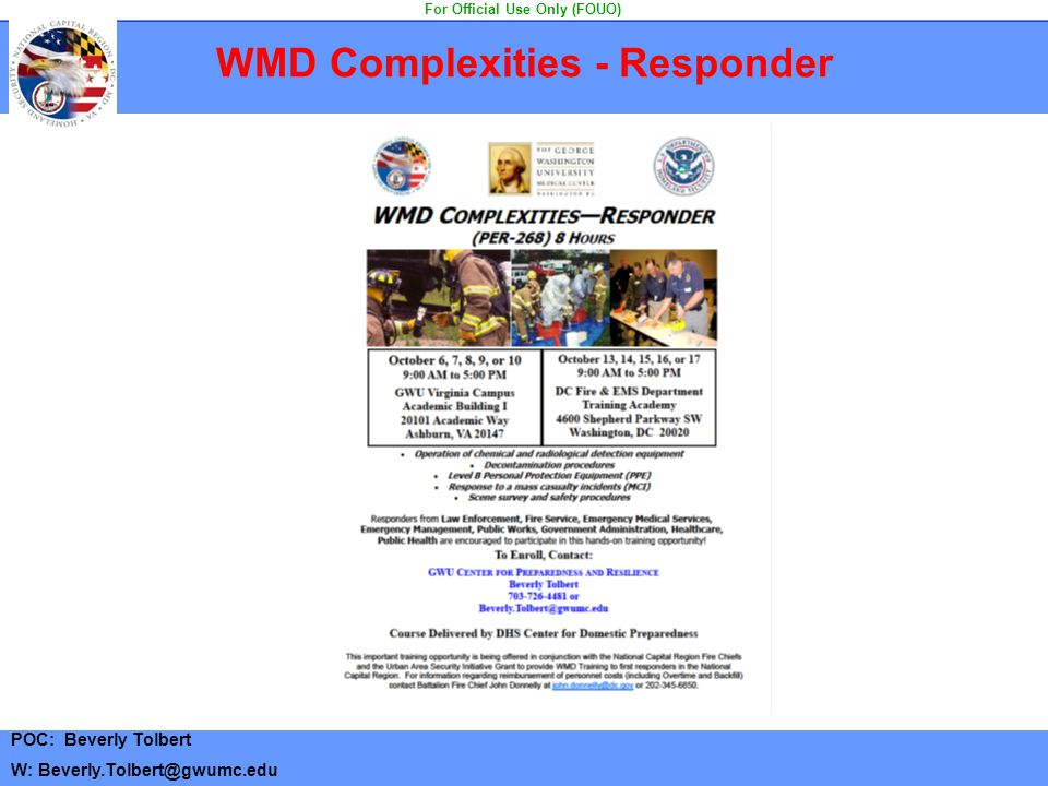WMD Complexities - Responder POC: Beverly Tolbert W: Beverly.Tolbert@gwumc.edu For Official Use Only (FOUO)