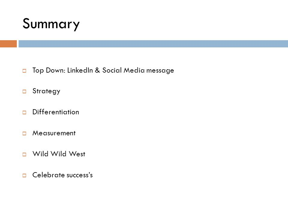 Summary  Top Down: LinkedIn & Social Media message  Strategy  Differentiation  Measurement  Wild Wild West  Celebrate success's