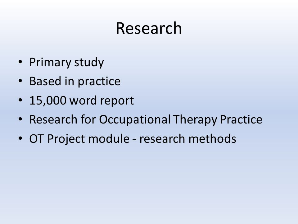 Research Primary study Based in practice 15,000 word report Research for Occupational Therapy Practice OT Project module - research methods