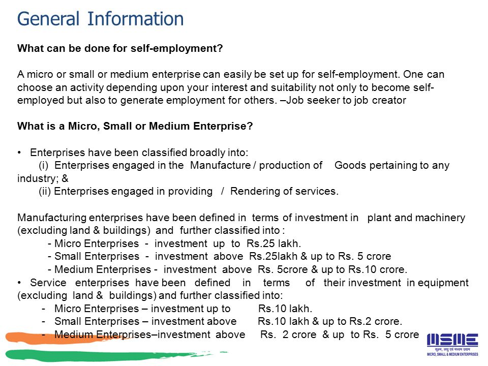 General Information What can be done for self-employment? A micro or small or medium enterprise can easily be set up for self-employment. One can choo