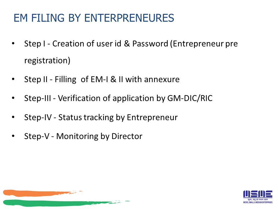 Step I - Creation of user id & Password (Entrepreneur pre registration) Step II - Filling of EM-I & II with annexure Step-III - Verification of applic