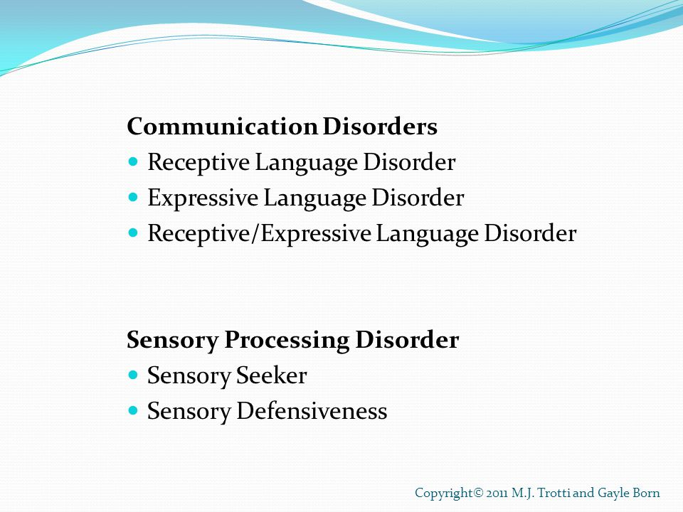 Communication Disorders Receptive Language Disorder Expressive Language Disorder Receptive/Expressive Language Disorder Sensory Processing Disorder Se