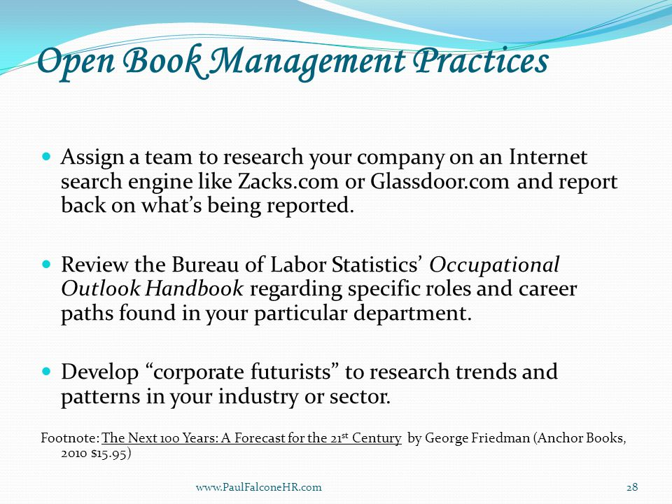 Open Book Management Practices Assign a team to research your company on an Internet search engine like Zacks.com or Glassdoor.com and report back on what's being reported.
