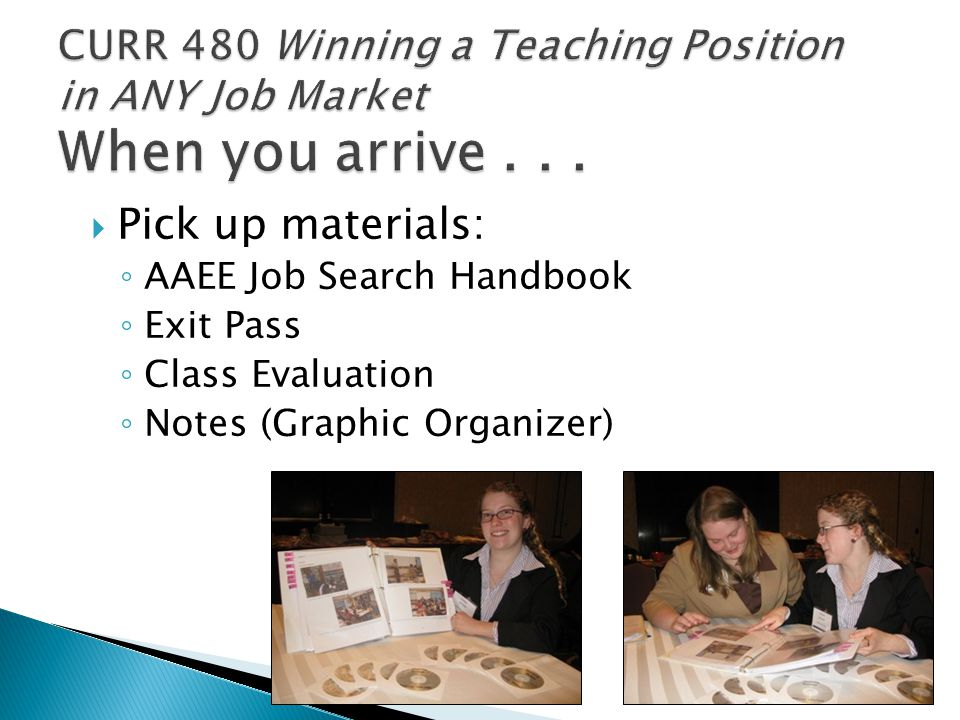  Pick up materials: ◦ AAEE Job Search Handbook ◦ Exit Pass ◦ Class Evaluation ◦ Notes (Graphic Organizer)