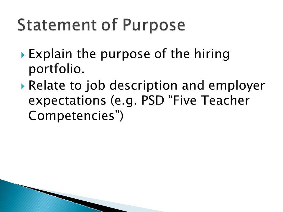 " Explain the purpose of the hiring portfolio.  Relate to job description and employer expectations (e.g. PSD ""Five Teacher Competencies"")"