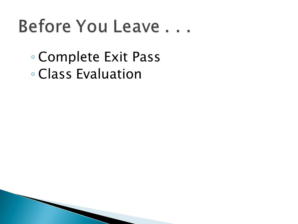 ◦ Complete Exit Pass ◦ Class Evaluation