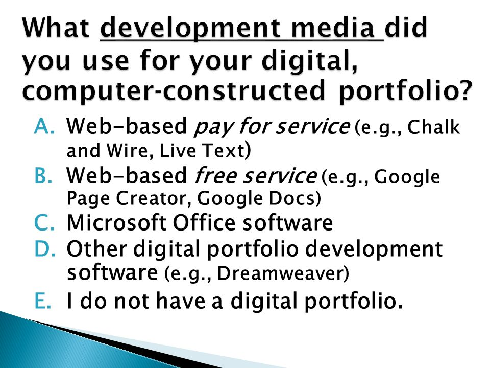 A.Web-based pay for service (e.g., Chalk and Wire, Live Text ) B.Web-based free service (e.g., Google Page Creator, Google Docs) C.Microsoft Office so