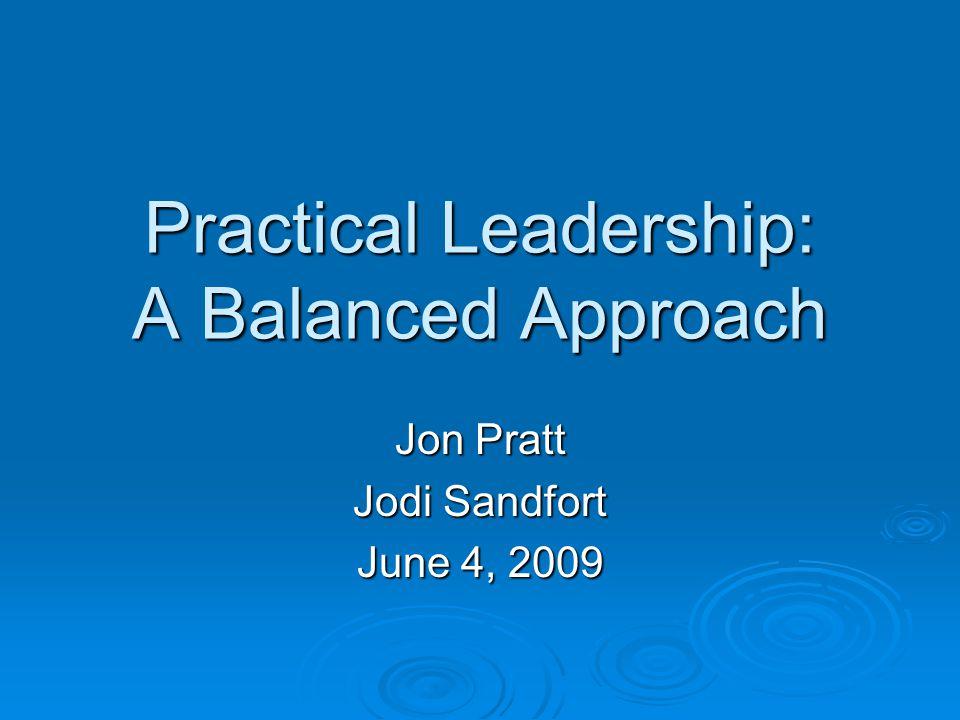 Practical Leadership: A Balanced Approach Jon Pratt Jodi Sandfort June 4, 2009