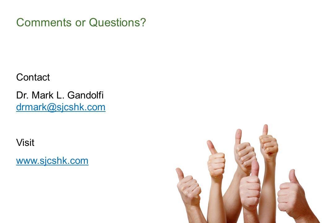 Contact Dr. Mark L. Gandolfi drmark@sjcshk.com drmark@sjcshk.com Visit www.sjcshk.com Comments or Questions?