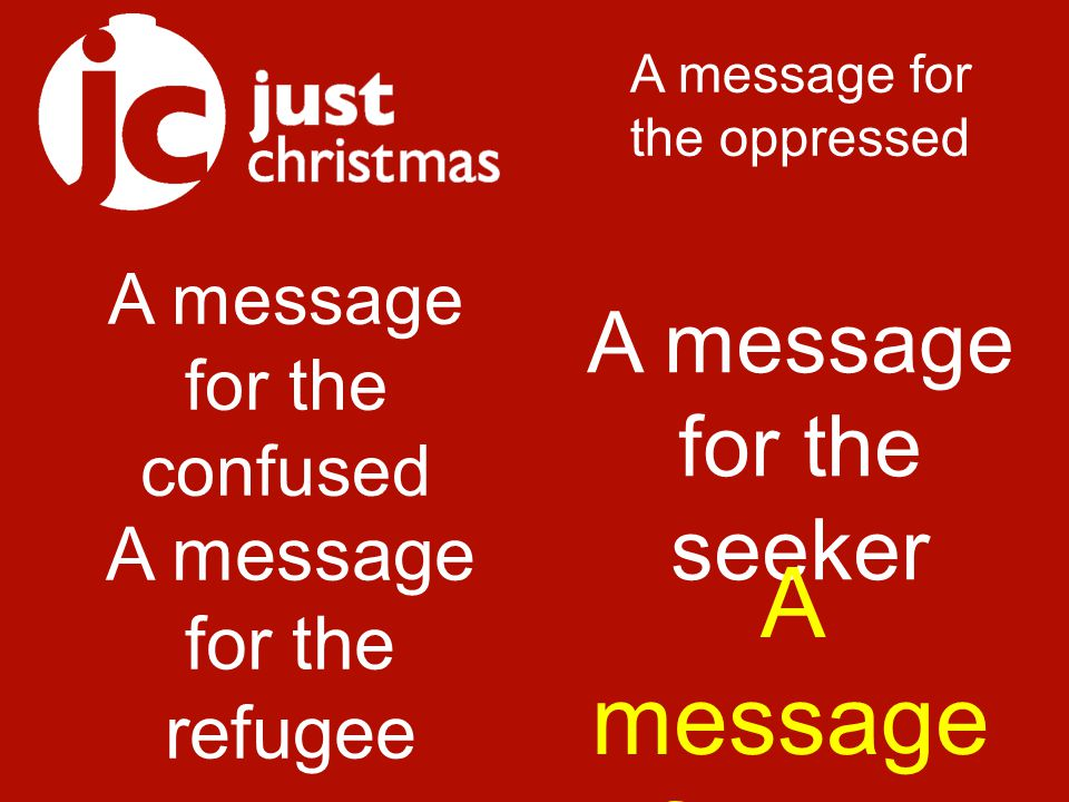 A message for the confused A message for the oppressed A message for the refugee A message for the seeker A message for the hungry