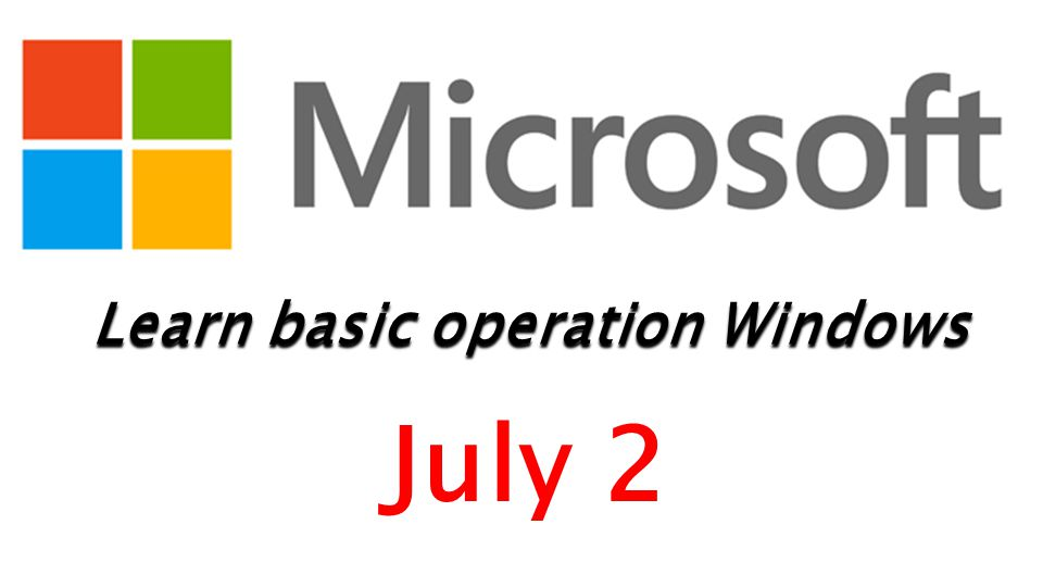 Learn basic operation Windows July 2