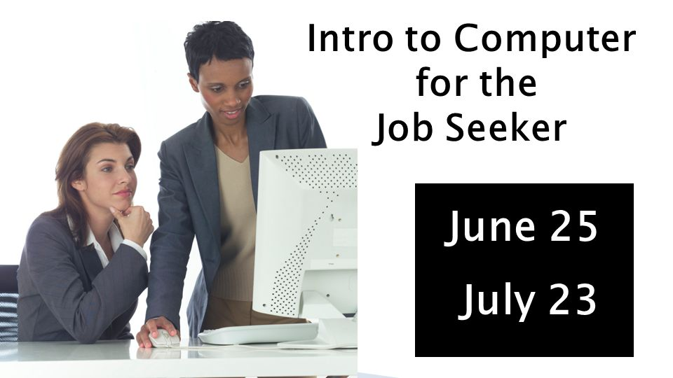 Intro to Computer for the Job Seeker June 25 July 23