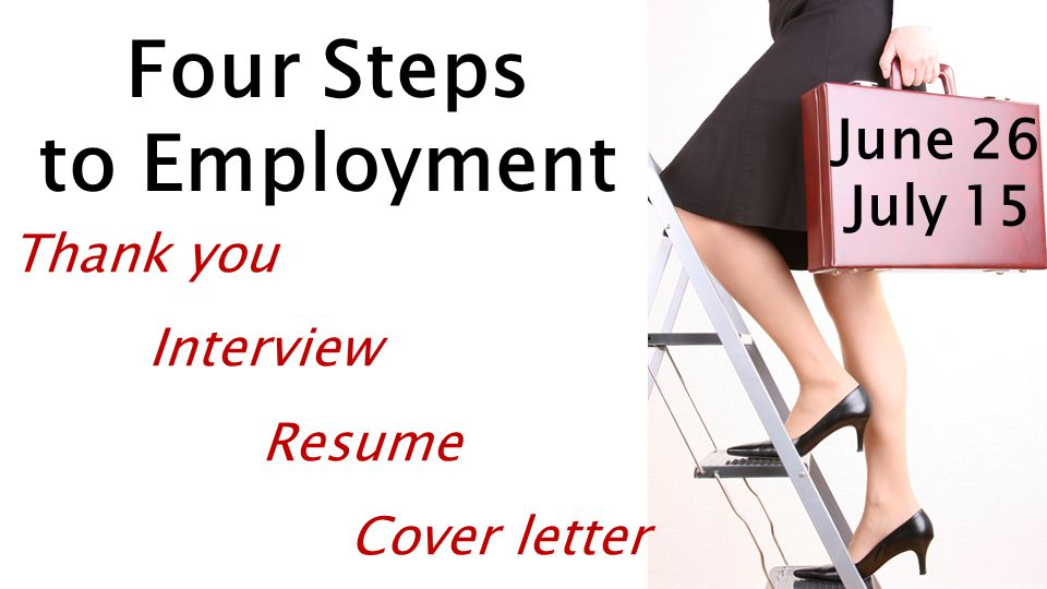 Four Steps to Employment Thank you Interview Resume Cover letter June 26 July 15