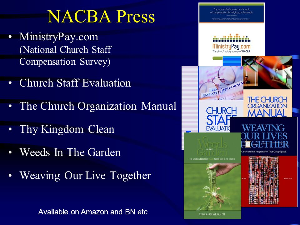 NACBA Press MinistryPay.com (National Church Staff Compensation Survey) Church Staff Evaluation The Church Organization Manual Thy Kingdom Clean Weeds In The Garden Weaving Our Live Together Available on Amazon and BN etc