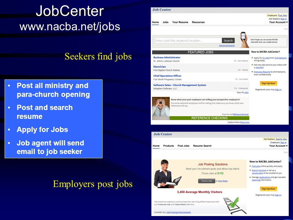 Post all ministry and para-church opening Post and search resume Apply for Jobs Job agent will send email to job seeker JobCenter www.nacba.net/jobs Seekers find jobs Employers post jobs